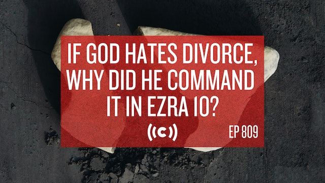 If God Hates Divorce, Why Did He Command it in Ezra 10? - Core Live - 10/06/21