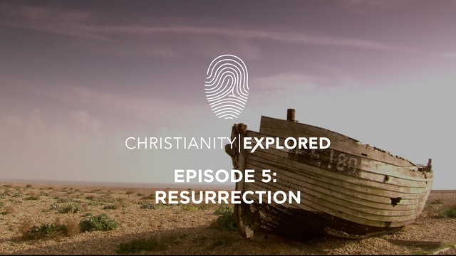 Resurrection - Christianity Explored - Episode 5