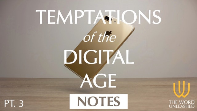 Temptations of the Digital Age (Part 3) - Notes