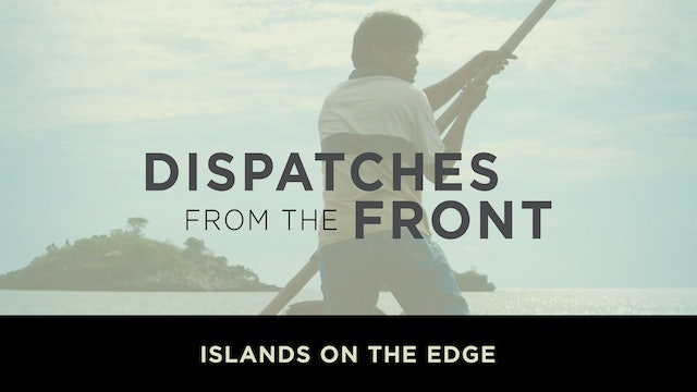 Islands on the Edge: Southeast Asia - Dispatches from the Front