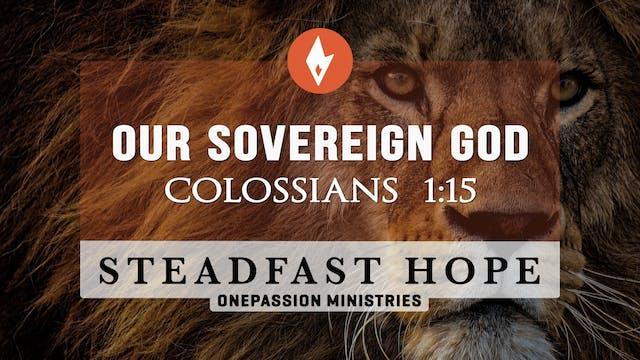 Our Sovereign God - Steadfast Hope - ...