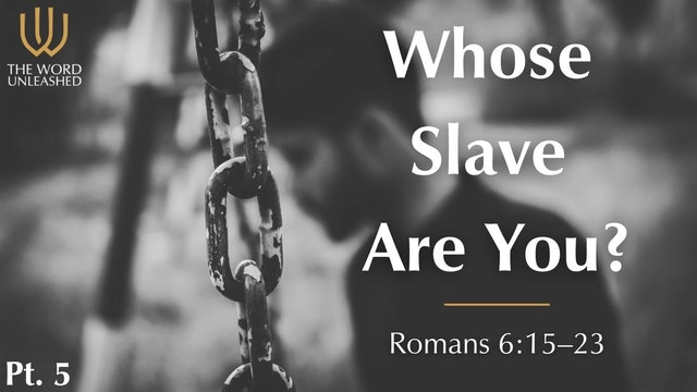 Whose Slave Are You? - Part 5 - The Word Unleashed