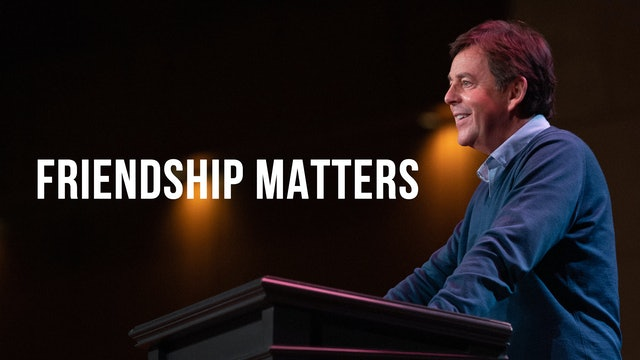 Friendship Matters - Alistair Begg