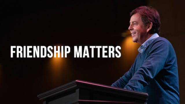 Friendship Matters - Alistair Begg