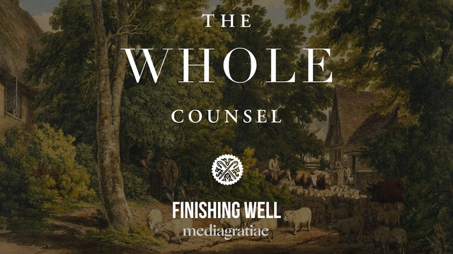 Finishing Well - The Whole Counsel