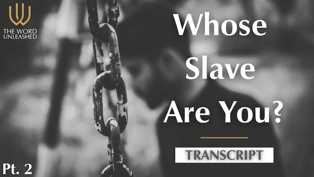 Transcript Pt. 2 - Whose Slave Are You?