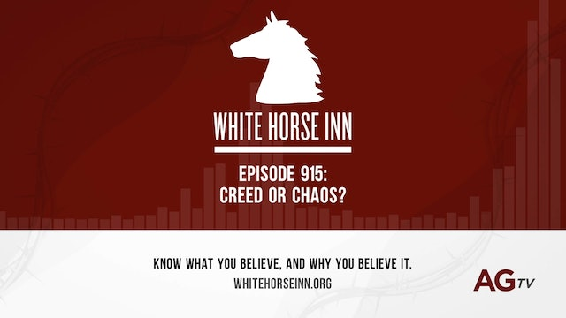 Creed or Chaos? - The White Horse Inn - #915
