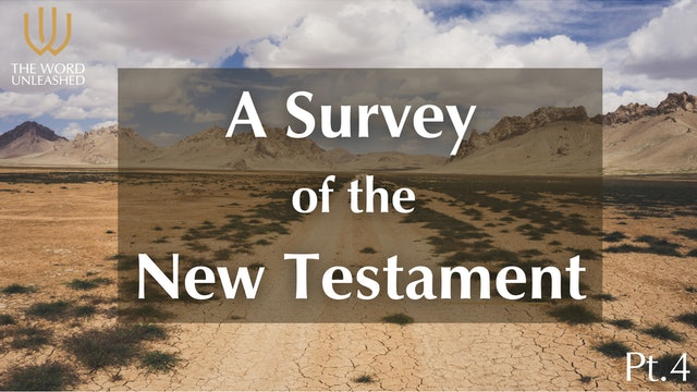 A Survey of the New Testament – Pt. 4 - The Word Unleashed