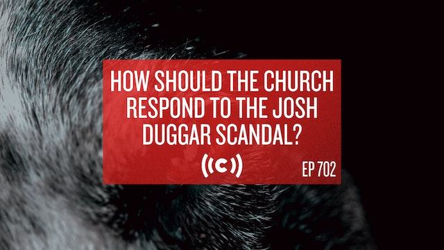 How Should the Church Respond to the Josh Duggar Scandal? - Core Live - 5/10/21