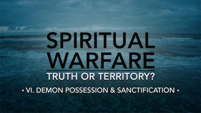 Demon Possession & Sanctification - E.6 - Spiritual Warfare: Truth or Territory?