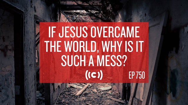 If Jesus Overcame the World, Why is it Such a Mess? - Core Live - 7/15/21