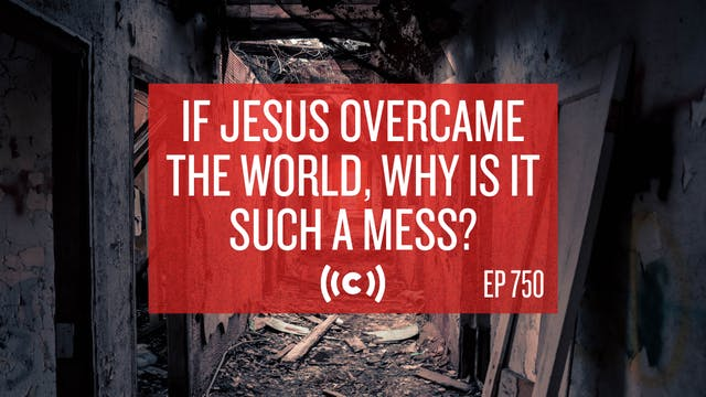 If Jesus Overcame the World, Why is i...