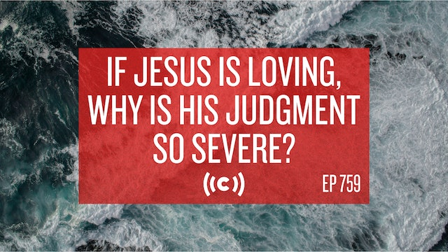 If Jesus is Loving, Why Is His Judgment So Severe? - Core Live - 7/28/21