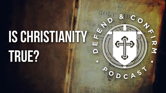 Is Christianity True? - Defend and Confirm Podcast