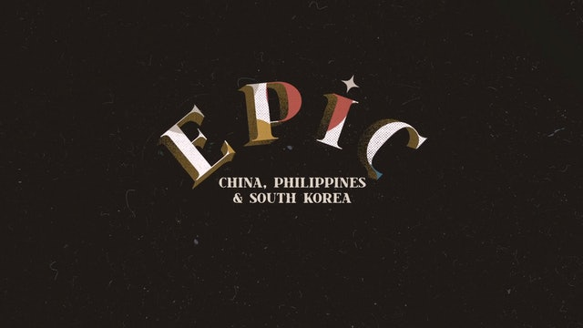 EPIC: Episode 9 - China, Philippines & South Korea