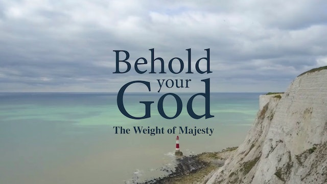 Behold Your God: The Weight of Majesty