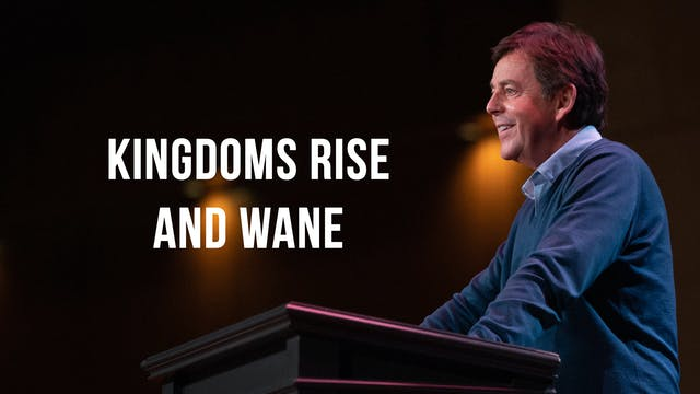 Kingdoms Rise and Wane - Alistair Begg