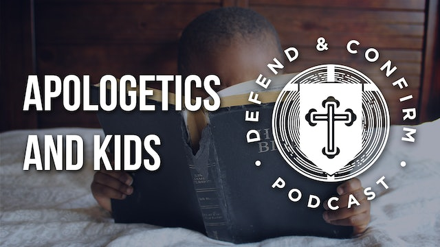 Apologetics and Kids - Defend and Confirm Podcast