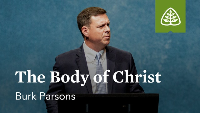 The Body of Christ – Burk Parsons – Ligonier