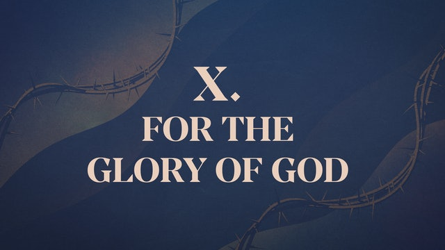 Christ Crucified - Chapter 10:  For the Glory of God Alone