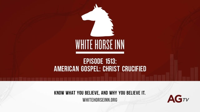 American Gospel: Christ Crucified - The White Horse Inn - #1513
