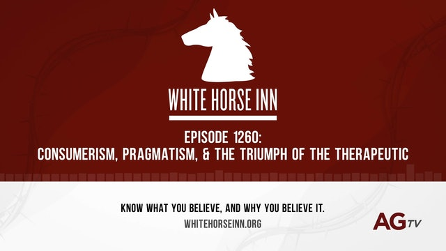 Consumerism, Pragmatism, & the Triumph of the Therapeutic - The White Horse Inn