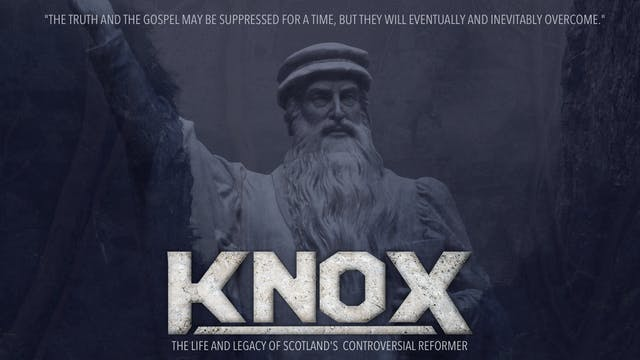 Knox - The Life and Legacy of Scotland's Controversial Reformer