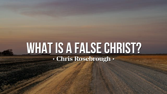 What is a False Christ? - Chris Roseb...