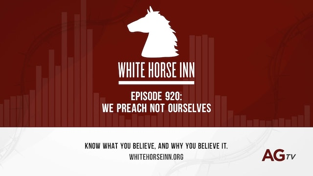 We Preach Not Ourselves - The White Horse Inn - #920
