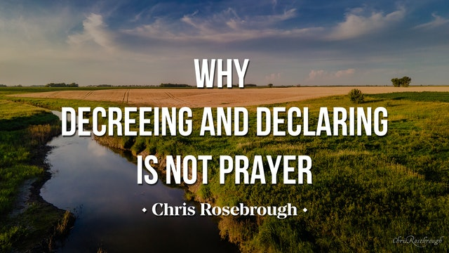 Why Decreeing and Declaring is NOT Prayer - Chris Rosebrough