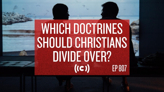Which Doctrines Should Christians Divide Over? - Core Live - 10/04/21
