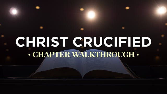 Christ Crucified: Chapter Walkthrough - Defend & Confirm