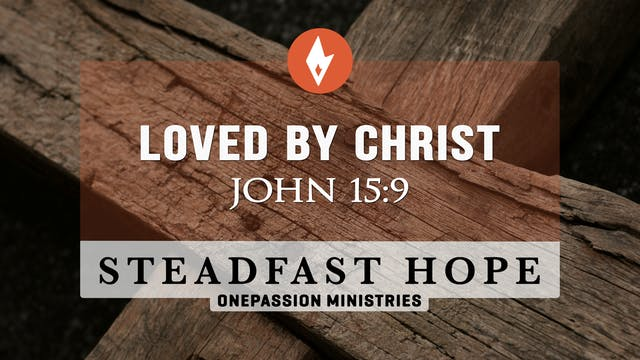 Loved By Christ - Steadfast Hope - Dr...