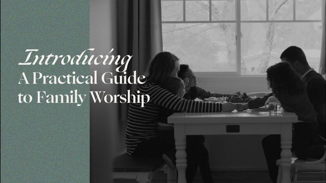 Introducing A Practical Guide to Family Worship - Behold Your God Podcast