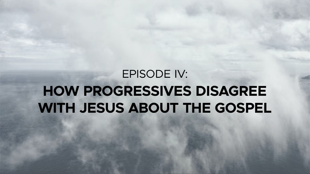 How Progressive Christians Disagree with Jesus about the Gospel - Episode 4