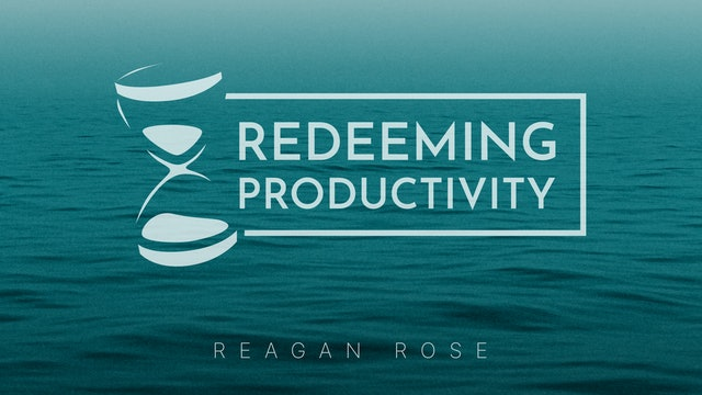 Redeeming Productivity - Reagan Rose