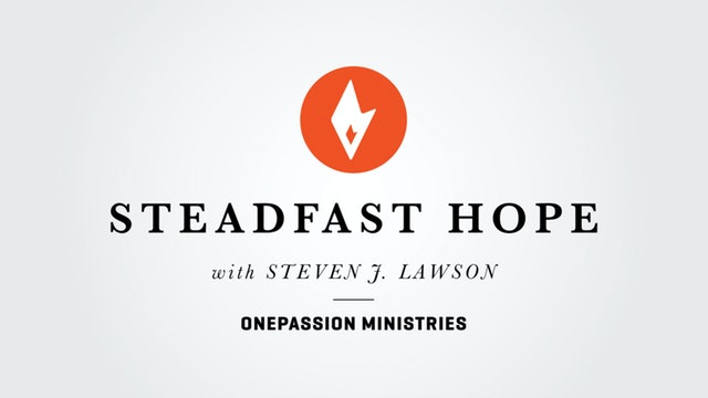 Pray for God's Glory - Steadfast Hope - Dr. Steven J. Lawson