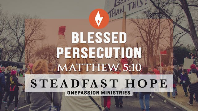 Blessed Persecution - Steadfast Hope ...