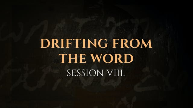 Drifting from the Word - Session 8 - ...