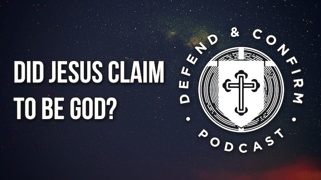 Did Jesus Claim to be God? - Defend and Confirm Podcast