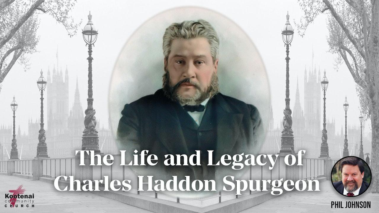 The Life & Legacy of Charles Haddon Spurgeon - Phil Johnson