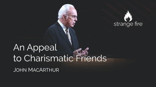 An Appeal to Charismatic Friends - John MacArthur
