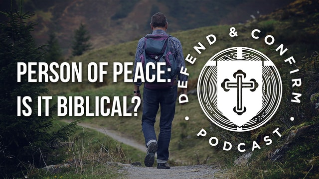 Person of Peace: Is it Biblical? - Defend and Confirm Podcast