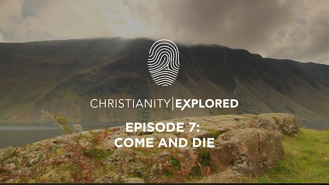 Come and Die - Christianity Explored - Episode 7