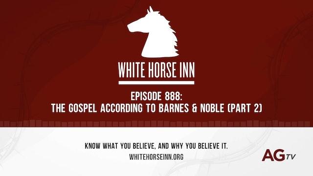 The Gospel According to Barnes & Noble (P2) - The White Horse Inn - #888
