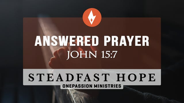 Answered Prayer - Steadfast Hope - Dr...