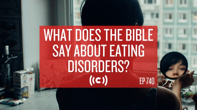 What Does the Bible Say About Eating Disorders? Core Live - 7/01/21
