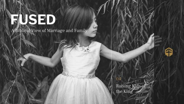 Raising Kids of the King (Session 4) ...