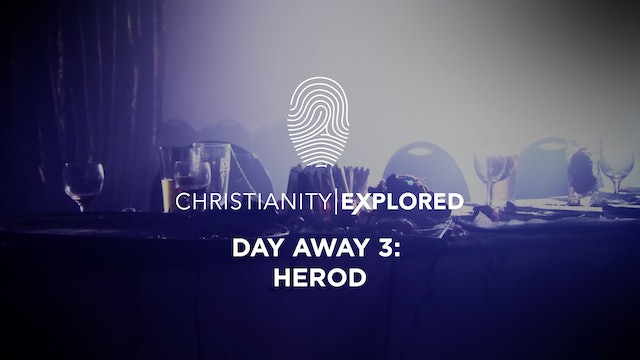 Day Away 3 - Herod - Christianity Explored
