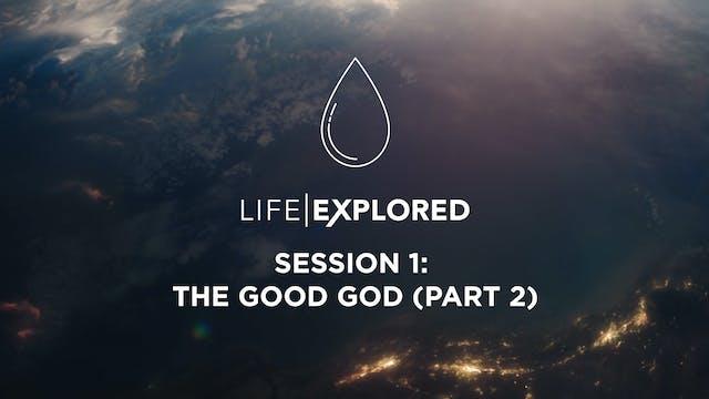 Life Explored Session 1 - The Good Go...